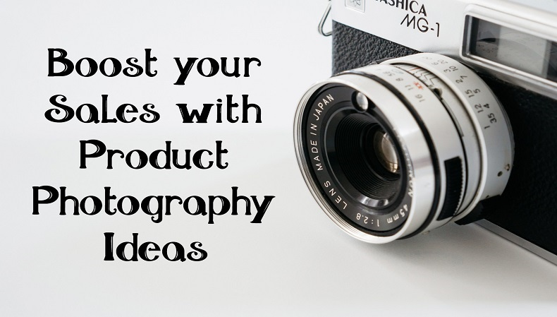 Boost your Sales with Product Photography Ideas